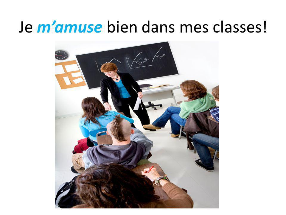 Je m'amuse bien dans mes classes!
