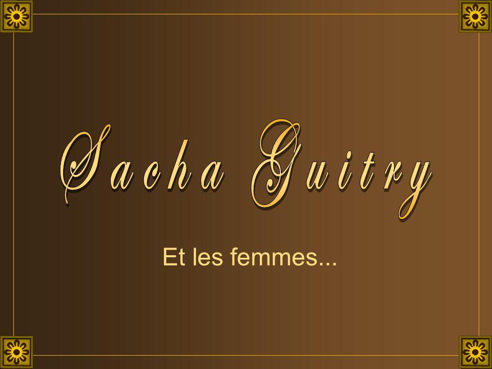 Sacha Guitry Et les femmes...