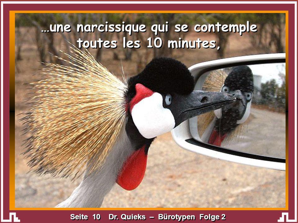 …une narcissique qui se contemple toutes les 10 minutes,