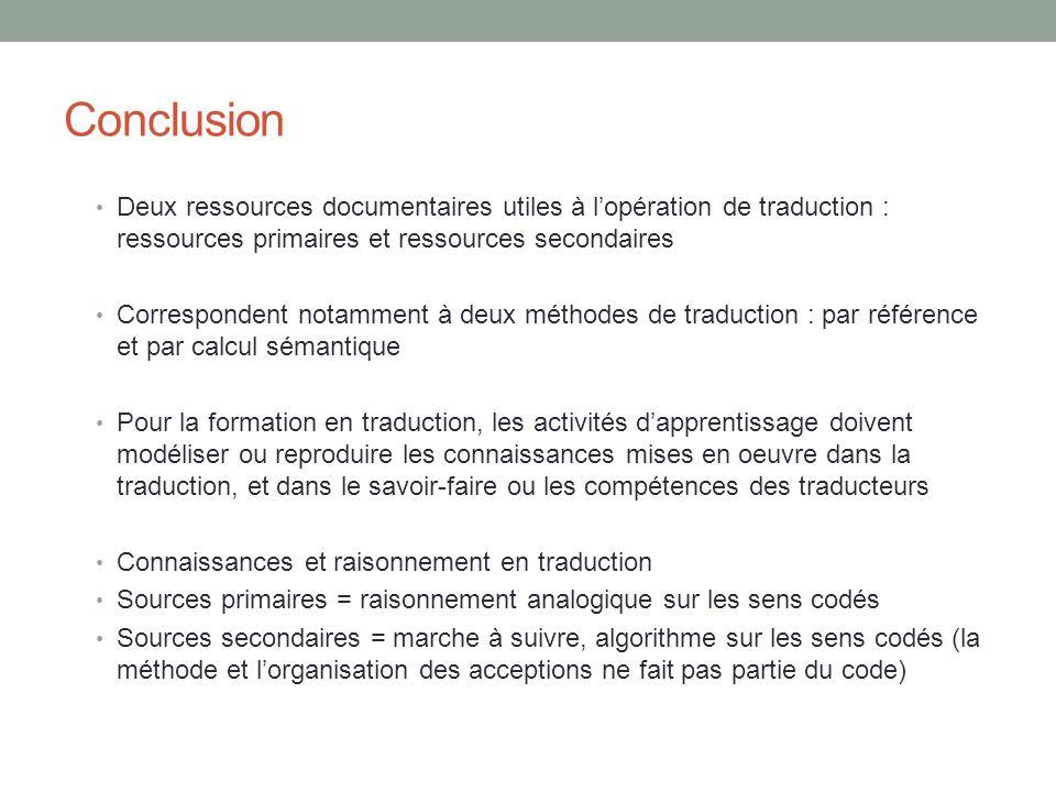 Conclusion Deux ressources documentaires utiles à l'opération de traduction : ressources primaires et ressources secondaires.