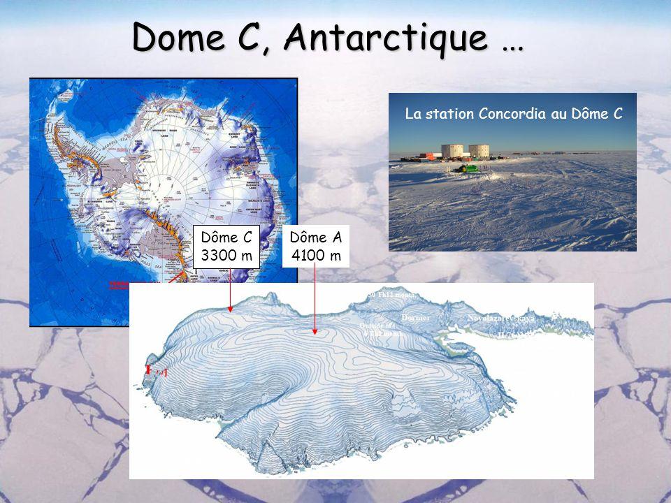 Dome C, Antarctique … La station Concordia au Dôme C Dôme A 4100 m