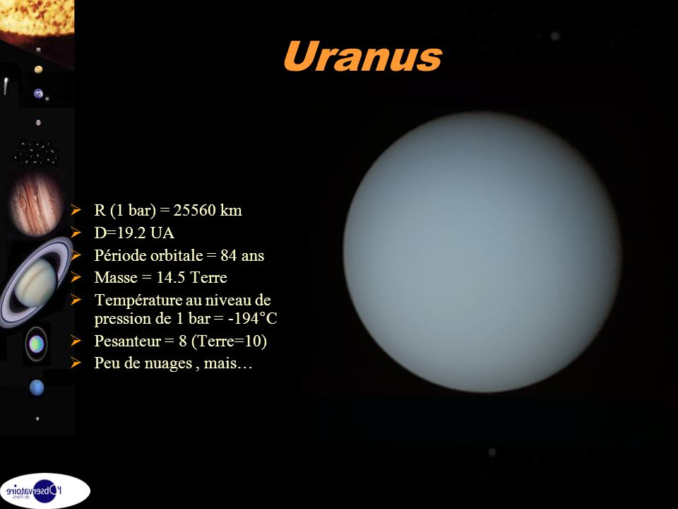 Uranus R (1 bar) = 25560 km D=19.2 UA Période orbitale = 84 ans