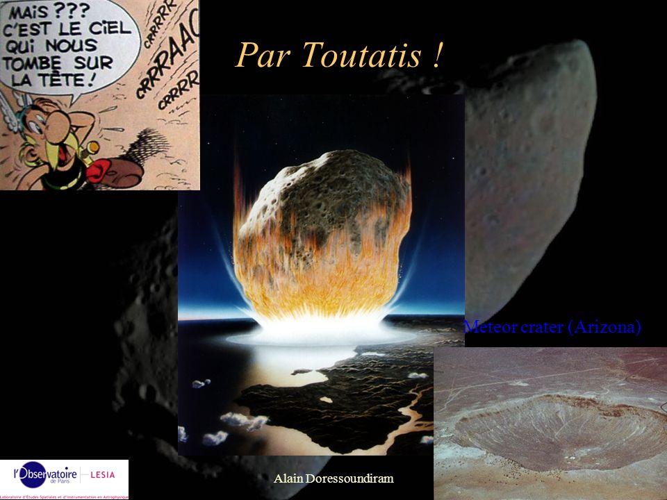 Par Toutatis ! Meteor crater (Arizona) Alain Doressoundiram