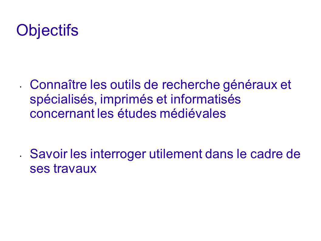 Objectifs Connaître les outils de recherche généraux et spécialisés, imprimés et informatisés concernant les études médiévales.