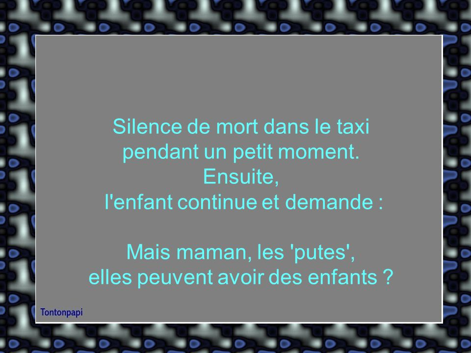 Silence de mort dans le taxi pendant un petit moment. Ensuite,
