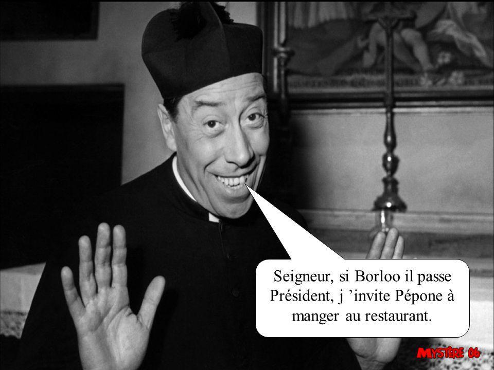 Seigneur, si Borloo il passe Président, j 'invite Pépone à manger au restaurant.