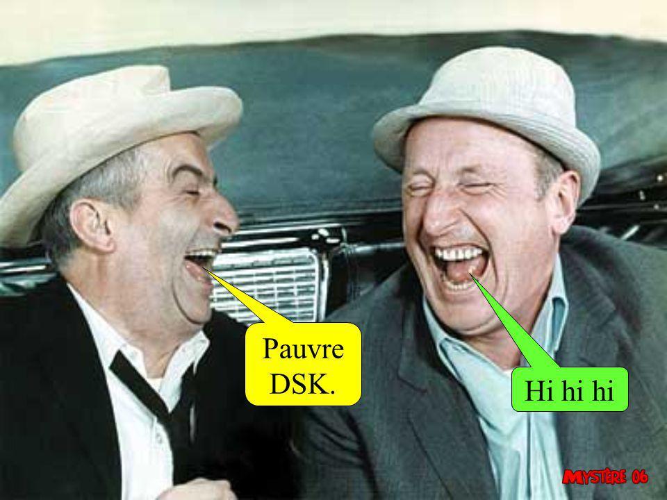 Pauvre DSK. Hi hi hi