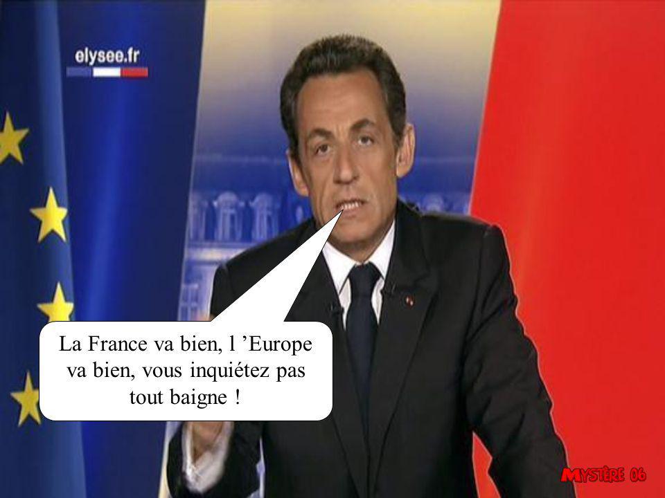 La France va bien, l 'Europe va bien, vous inquiétez pas tout baigne !