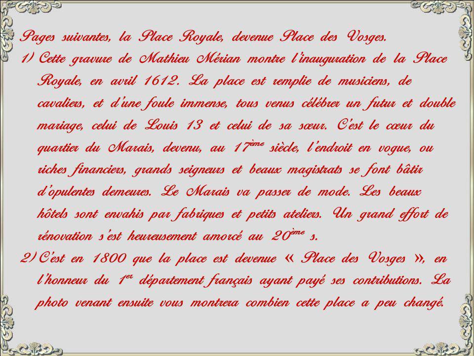 Pages suivantes, la Place Royale, devenue Place des Vosges.
