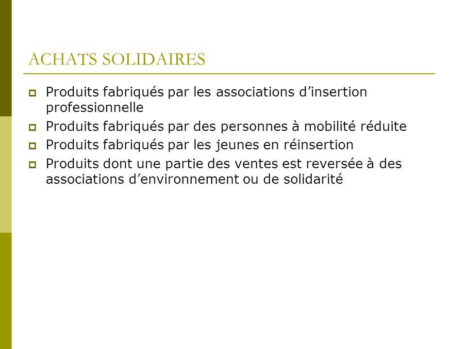 ACHATS SOLIDAIRES Produits fabriqués par les associations d'insertion professionnelle. Produits fabriqués par des personnes à mobilité réduite.