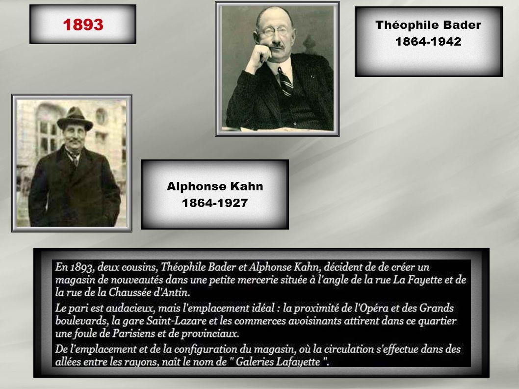 1893 Théophile Bader 1864-1942 Alphonse Kahn 1864-1927