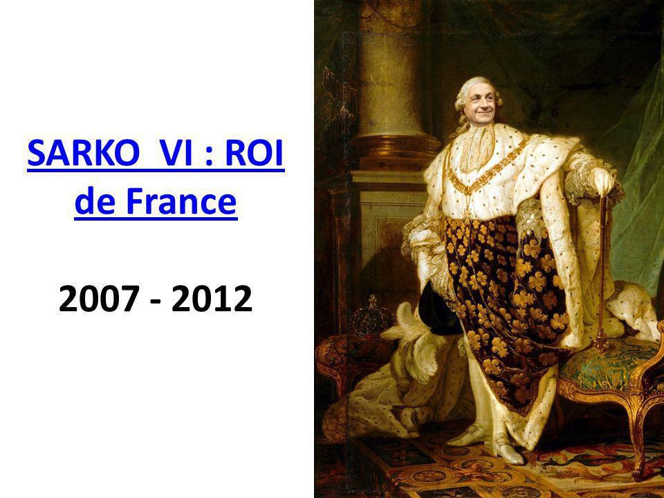 SARKO VI : ROI de France 2007 - 2012