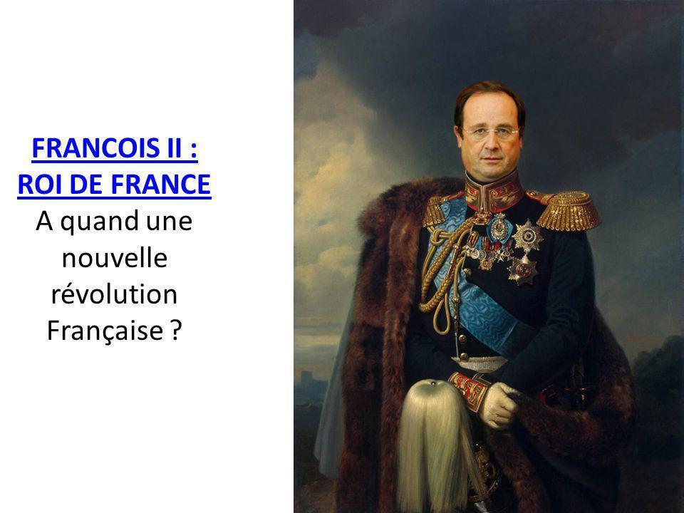 FRANCOIS II : ROI DE FRANCE A quand une nouvelle révolution Française