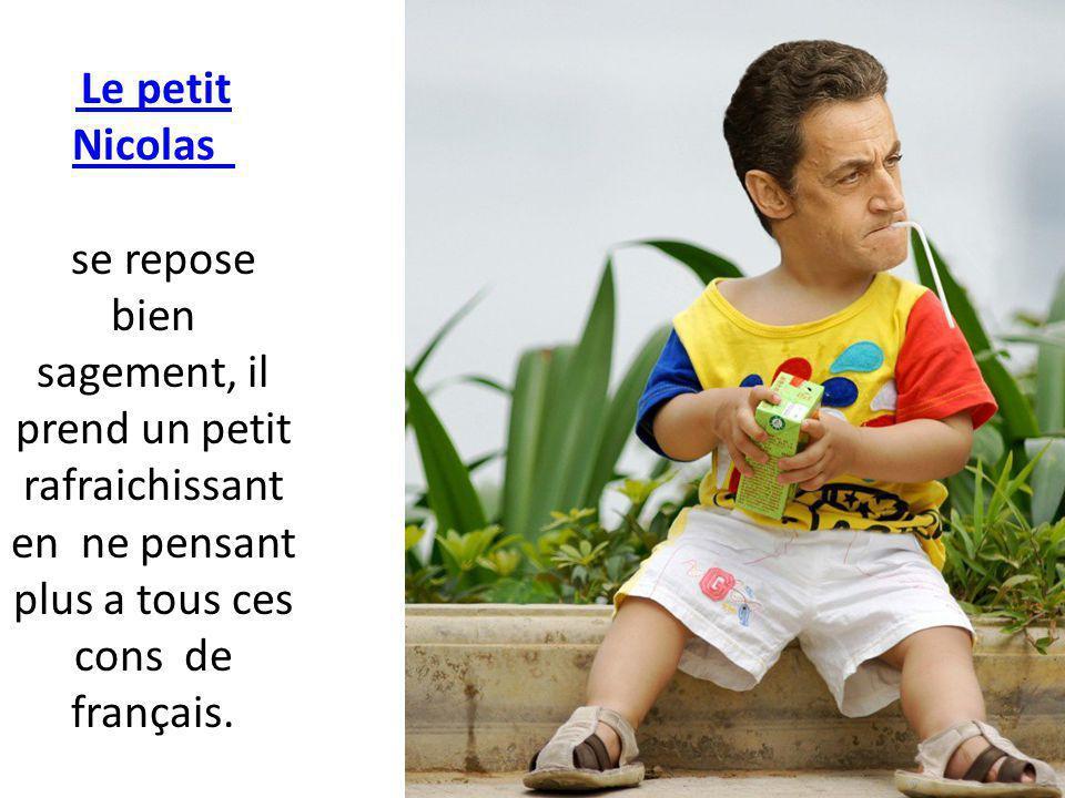 Le petit Nicolas se repose bien sagement, il prend un petit rafraichissant en ne pensant plus a tous ces cons de français.