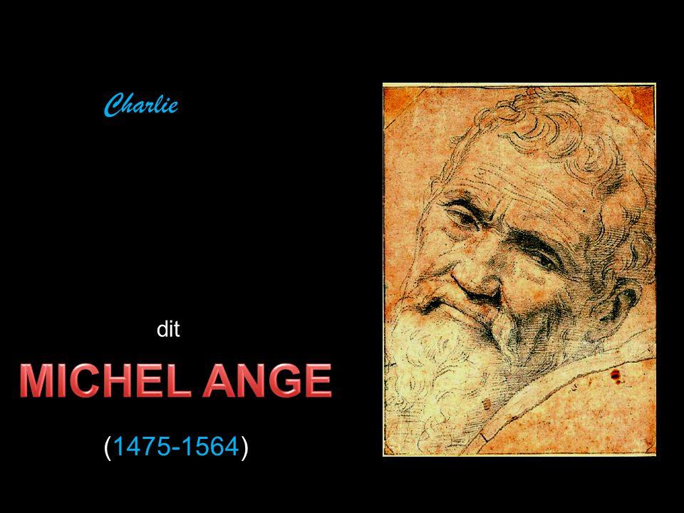 Charlie dit MICHEL ANGE (1475-1564)