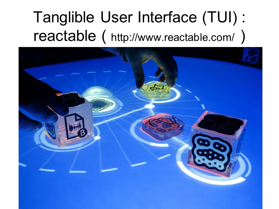 Tanglible User Interface (TUI) : reactable ( http://www. reactable