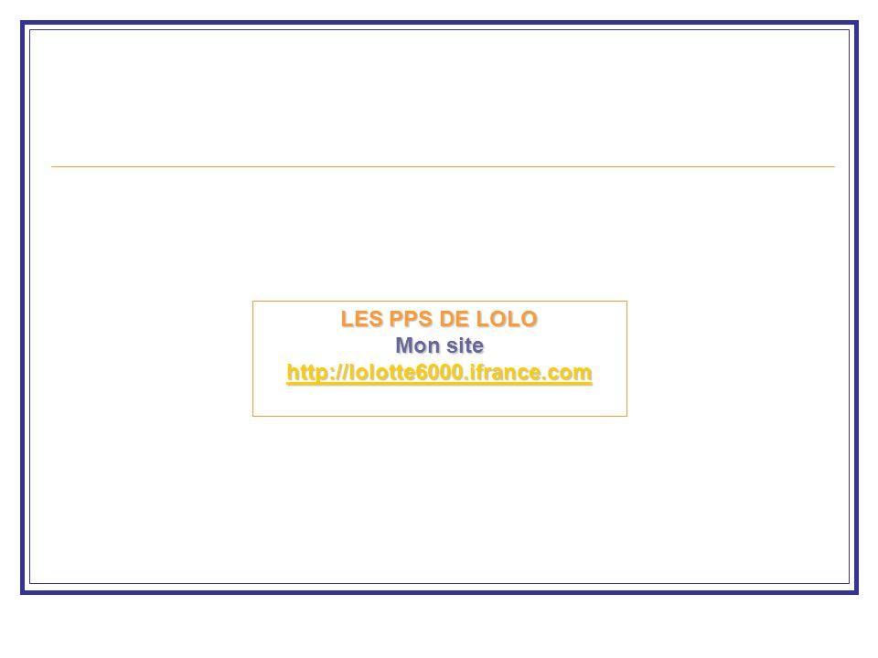 LES PPS DE LOLO Mon site http://lolotte6000.ifrance.com