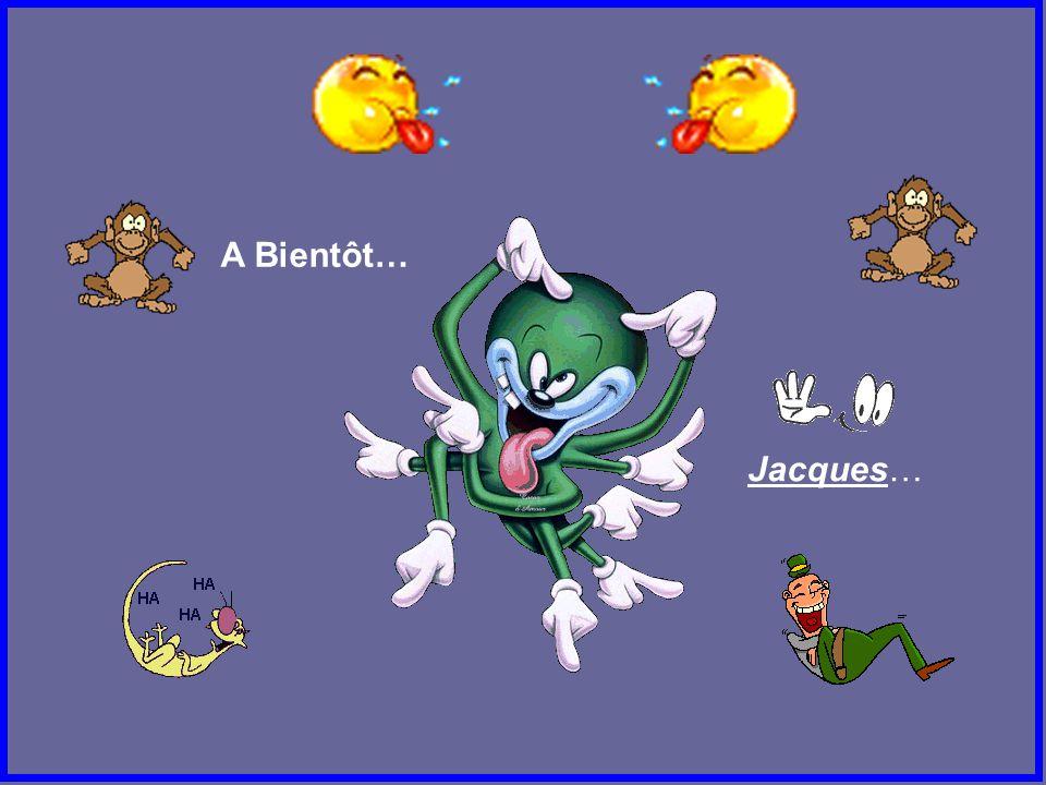 A Bientôt… Jacques…
