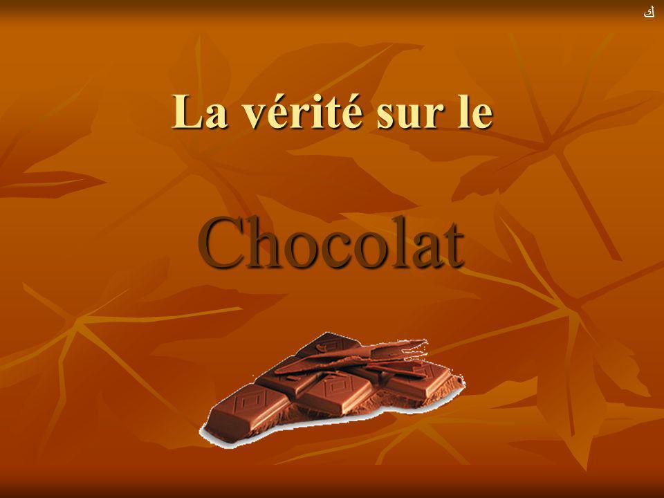 ﻙ La vérité sur le Chocolat