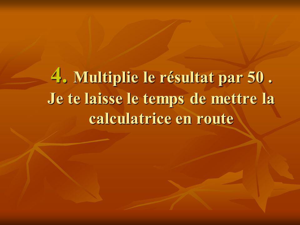 4. Multiplie le résultat par 50
