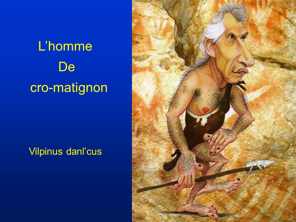 L'homme De cro-matignon Vilpinus danl'cus