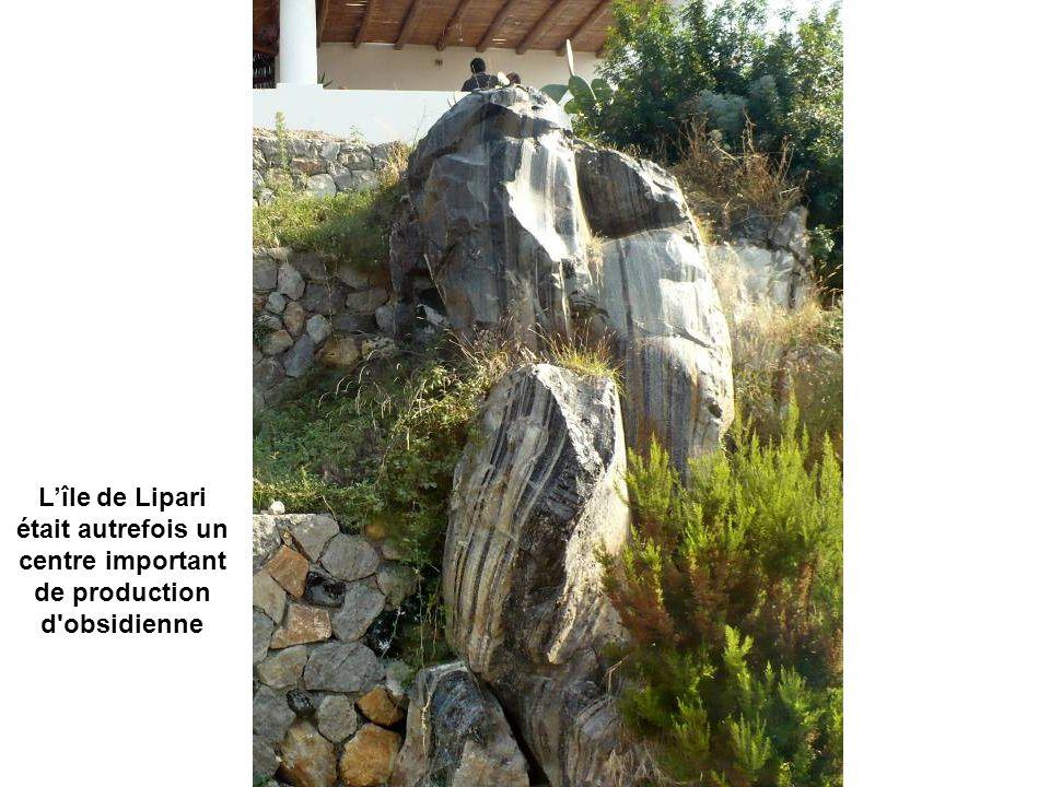 L'île de Lipari était autrefois un centre important de production d obsidienne