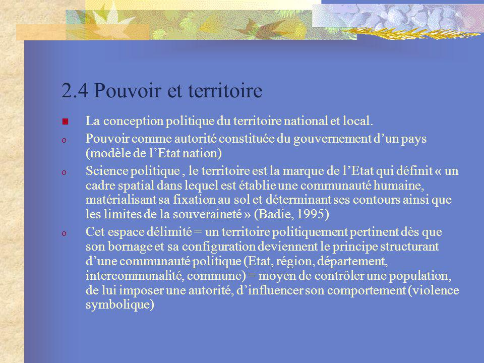 2.4 Pouvoir et territoire La conception politique du territoire national et local.