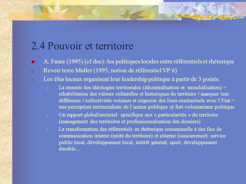 2.4 Pouvoir et territoire A. Faure (1995) (cf doc): les politiques locales entre référentiels et rhétorique.