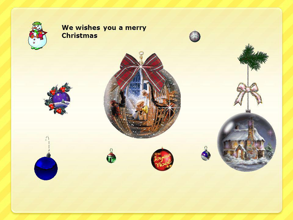 We wishes you a merry Christmas