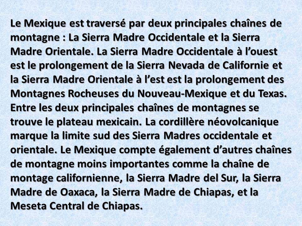 Le Mexique est traversé par deux principales chaînes de montagne : La Sierra Madre Occidentale et la Sierra Madre Orientale.
