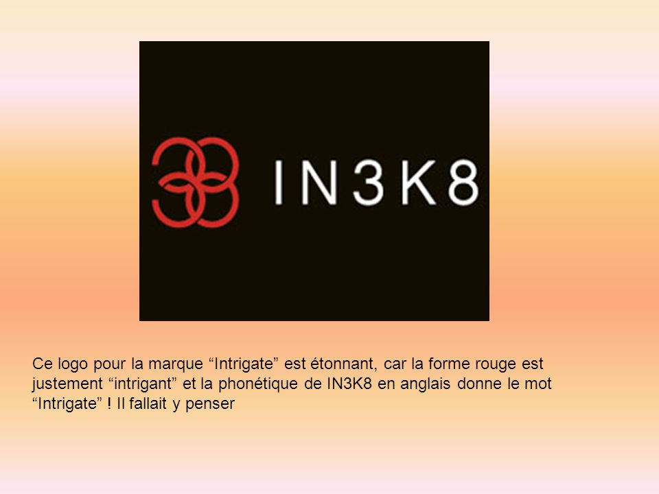 Ce logo pour la marque Intrigate est étonnant, car la forme rouge est justement intrigant et la phonétique de IN3K8 en anglais donne le mot Intrigate .