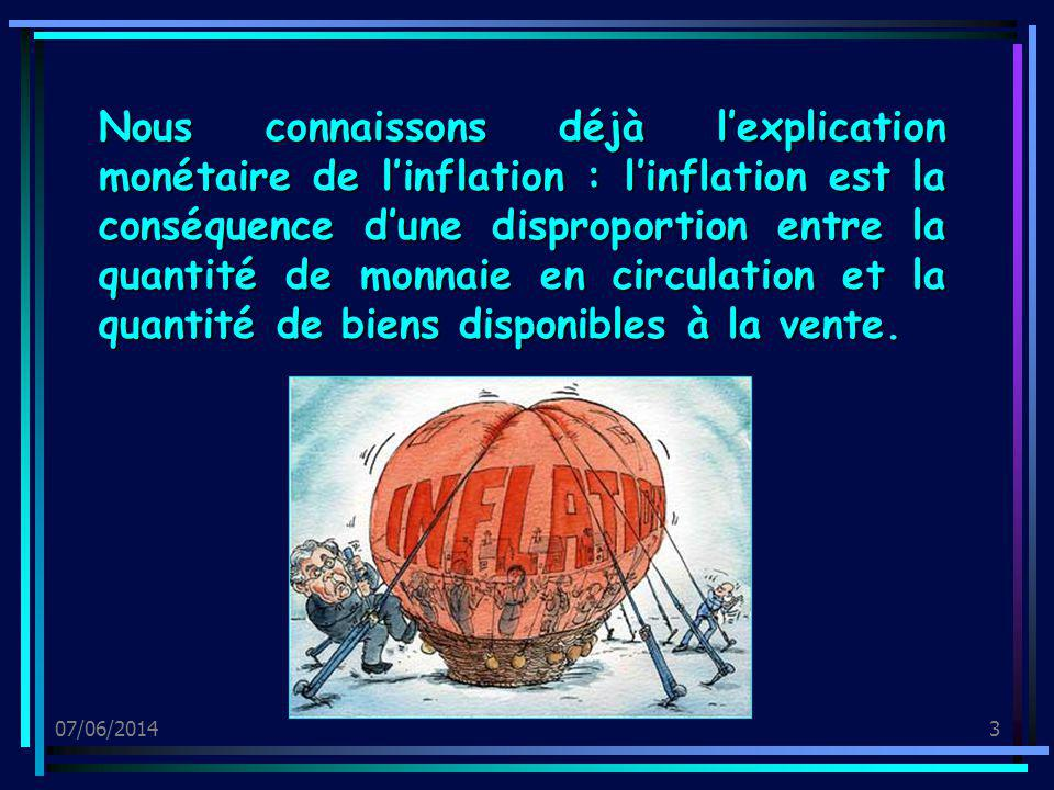 Nous connaissons déjà l'explication monétaire de l'inflation : l'inflation est la conséquence d'une disproportion entre la quantité de monnaie en circulation et la quantité de biens disponibles à la vente.