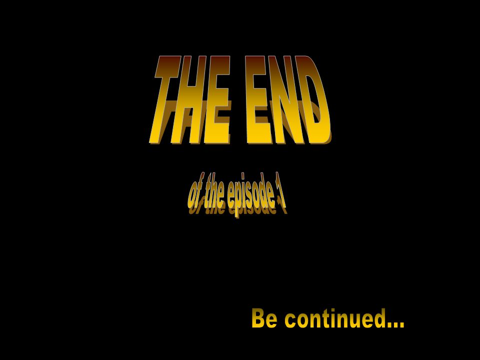 THE END of the episode 1 Be continued...