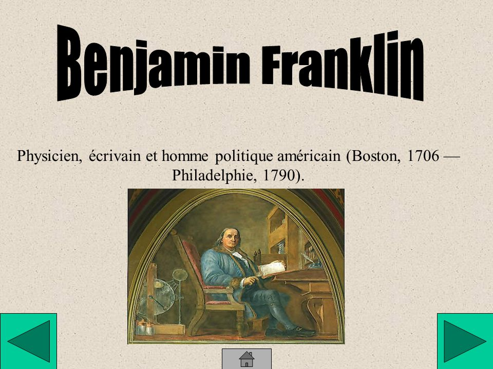 Benjamin Franklin Physicien, écrivain et homme politique américain (Boston, 1706 — Philadelphie, 1790).