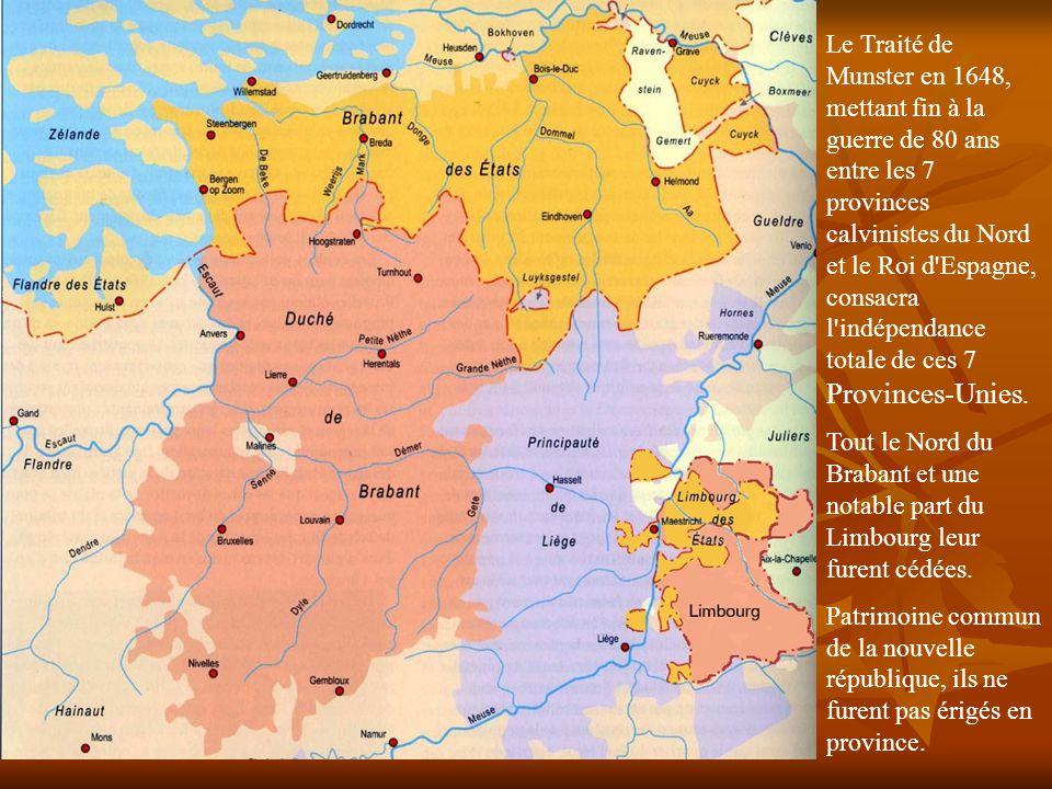 Le Traité de Munster en 1648, mettant fin à la guerre de 80 ans entre les 7 provinces calvinistes du Nord et le Roi d Espagne, consacra l indépendance totale de ces 7 Provinces-Unies.