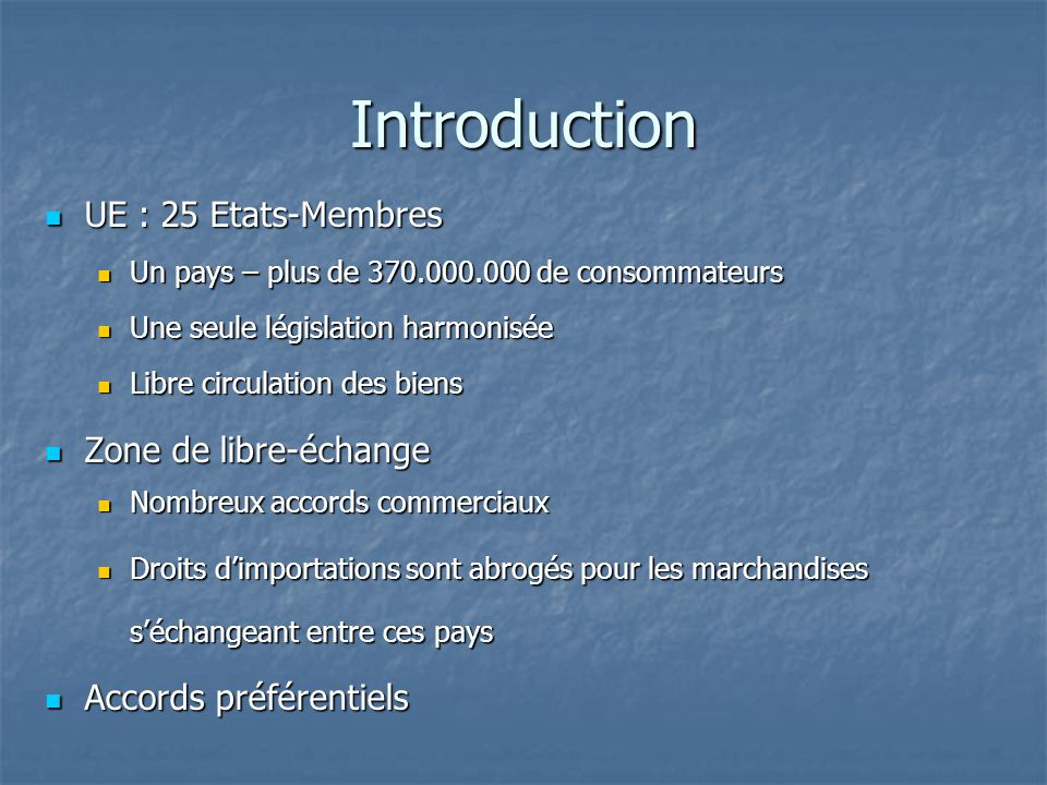 Introduction UE : 25 Etats-Membres Zone de libre-échange