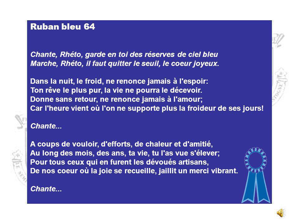 Ruban bleu 64 Chante, Rhéto, garde en toi des réserves de ciel bleu Marche, Rhéto, il faut quitter le seuil, le coeur joyeux.