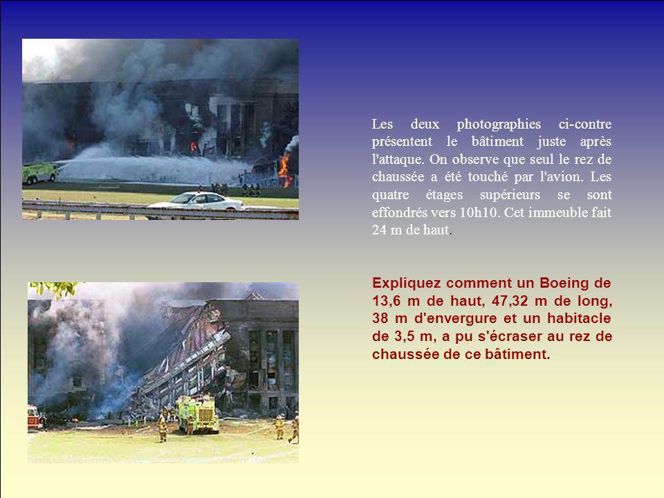 Les deux photographies ci-contre présentent le bâtiment juste après l attaque. On observe que seul le rez de chaussée a été touché par l avion. Les quatre étages supérieurs se sont effondrés vers 10h10. Cet immeuble fait 24 m de haut.