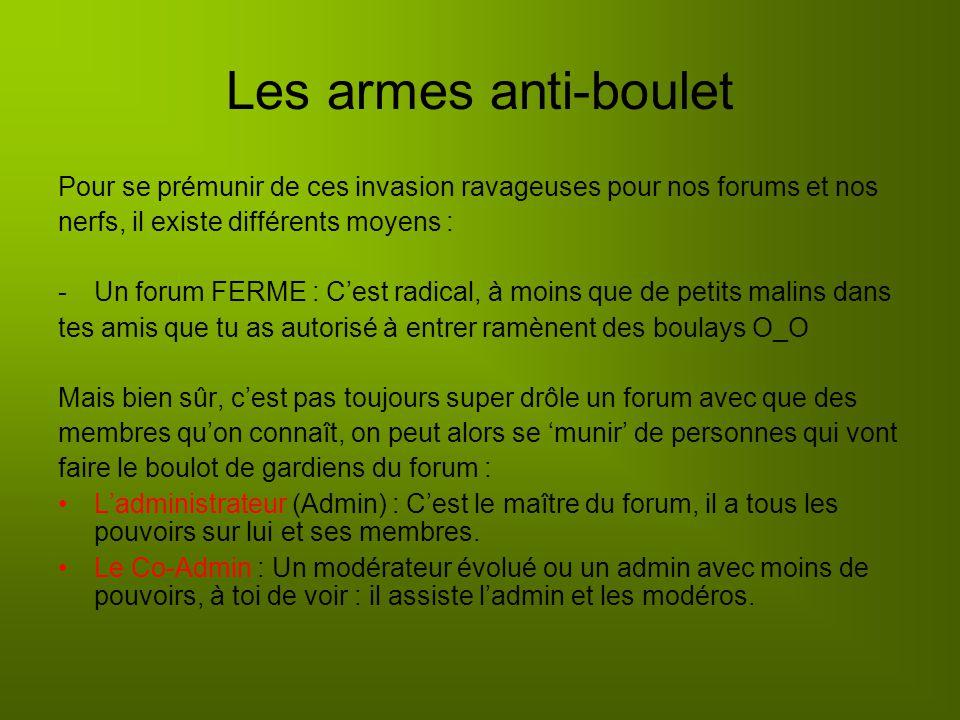 Les armes anti-boulet Pour se prémunir de ces invasion ravageuses pour nos forums et nos. nerfs, il existe différents moyens :
