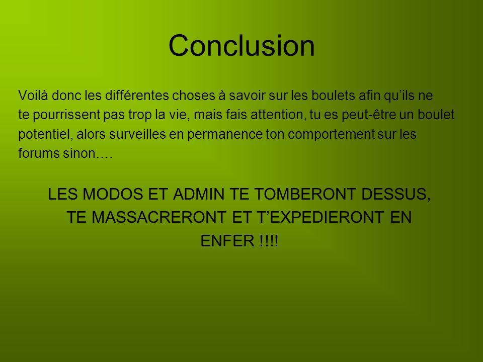 Conclusion LES MODOS ET ADMIN TE TOMBERONT DESSUS,
