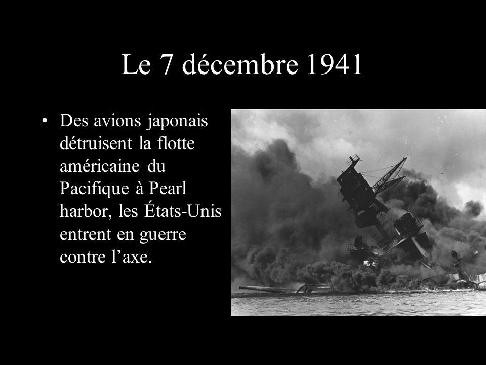 Le 7 décembre 1941 Des avions japonais détruisent la flotte américaine du Pacifique à Pearl harbor, les États-Unis entrent en guerre contre l'axe.