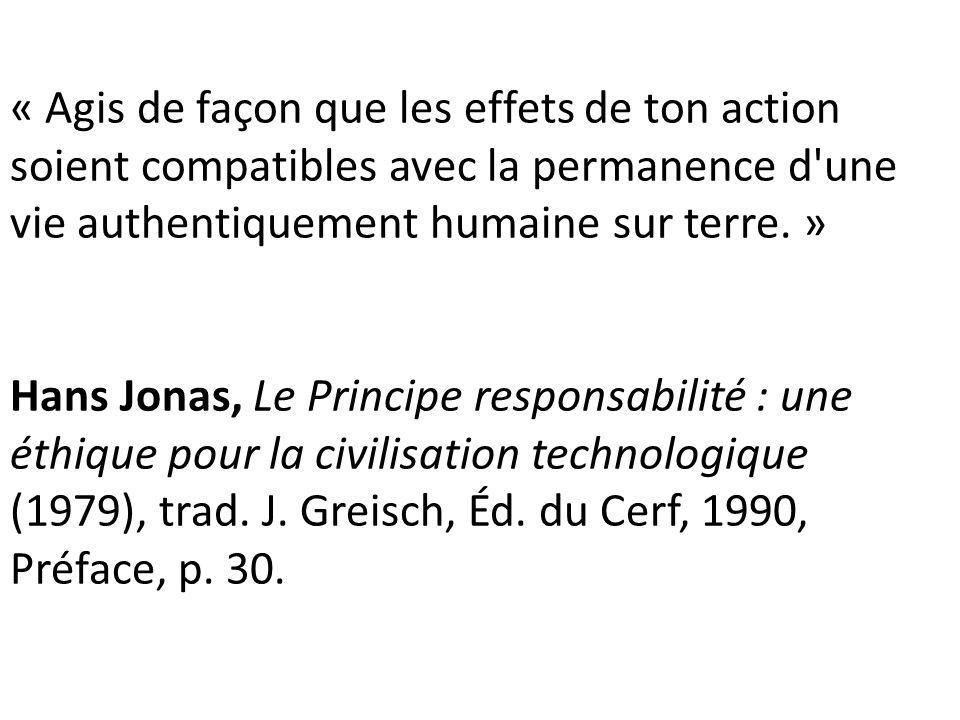 « Agis de façon que les effets de ton action soient compatibles avec la permanence d une vie authentiquement humaine sur terre. »