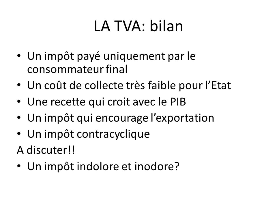 LA TVA: bilan Un impôt payé uniquement par le consommateur final
