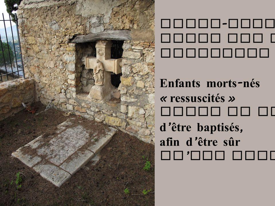Notre-Dame-de-Vie Tombe des petits. innocents. Enfants morts-nés. « ressuscités » Juste le temps.
