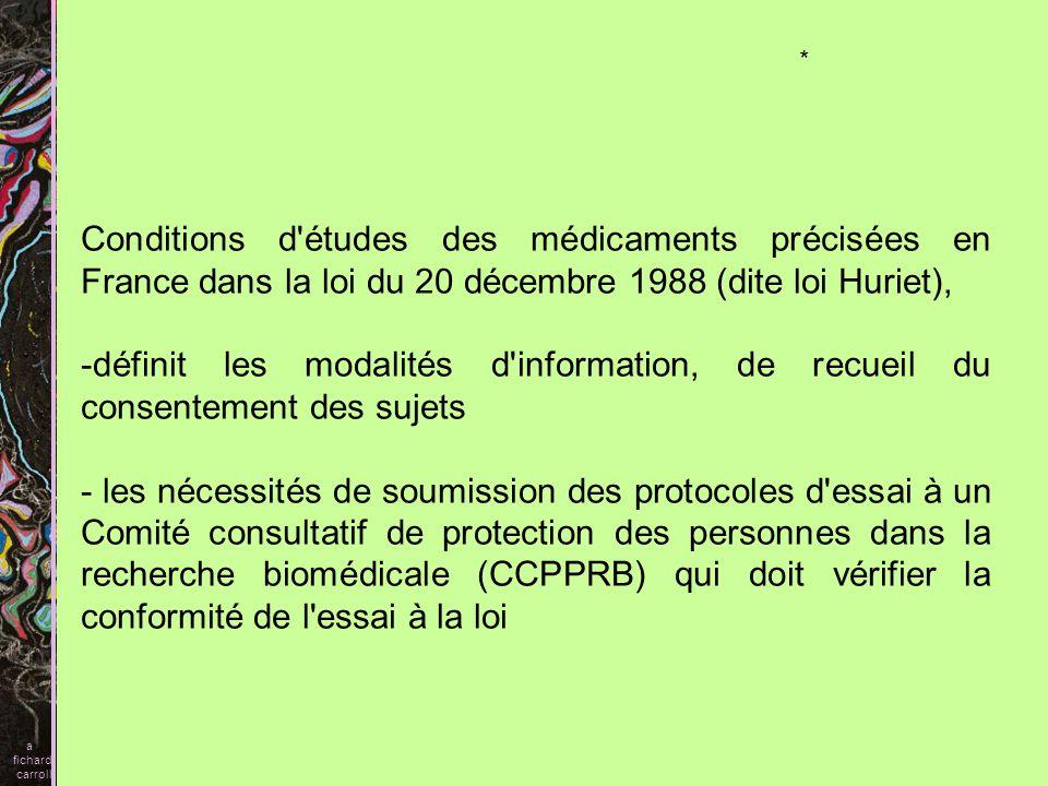 a fichard. carroll. * Conditions d études des médicaments précisées en France dans la loi du 20 décembre 1988 (dite loi Huriet),