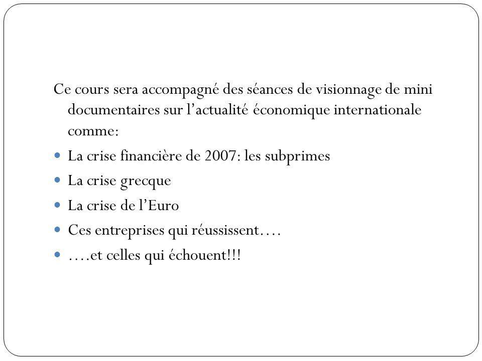 Ce cours sera accompagné des séances de visionnage de mini documentaires sur l'actualité économique internationale comme:
