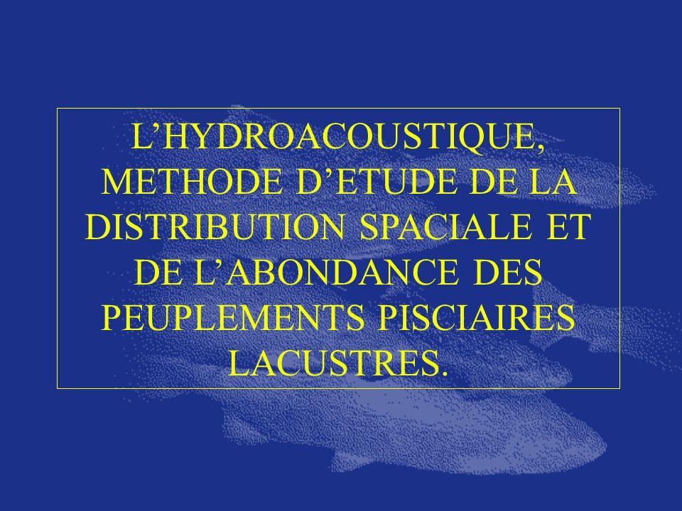 L'HYDROACOUSTIQUE, METHODE D'ETUDE DE LA DISTRIBUTION SPACIALE ET DE L'ABONDANCE DES PEUPLEMENTS PISCIAIRES LACUSTRES.