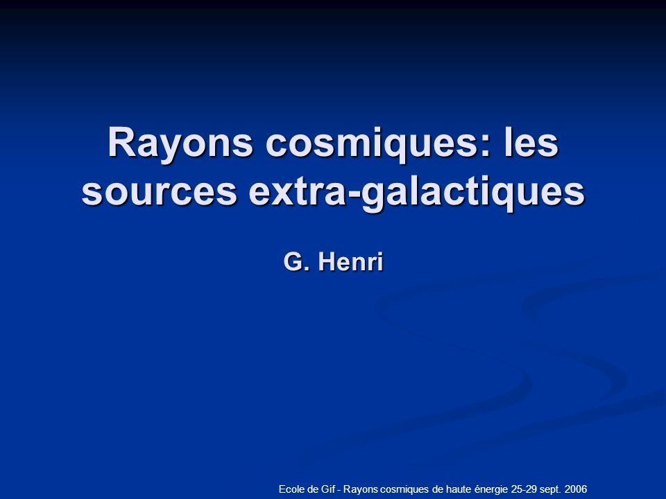 Rayons cosmiques: les sources extra-galactiques G. Henri
