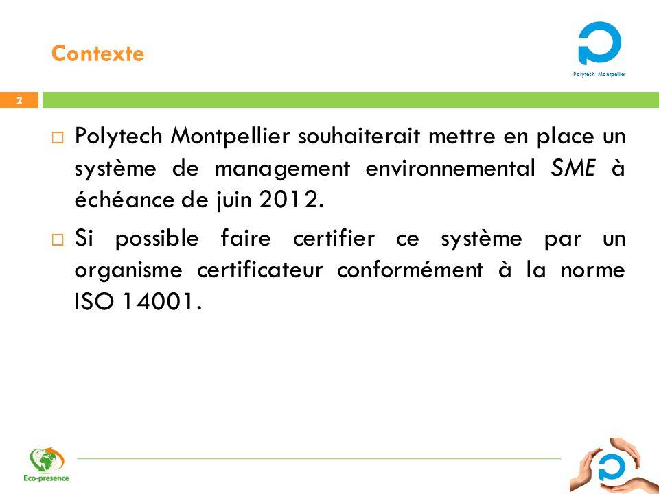 Contexte Polytech Montpellier souhaiterait mettre en place un système de management environnemental SME à échéance de juin 2012.
