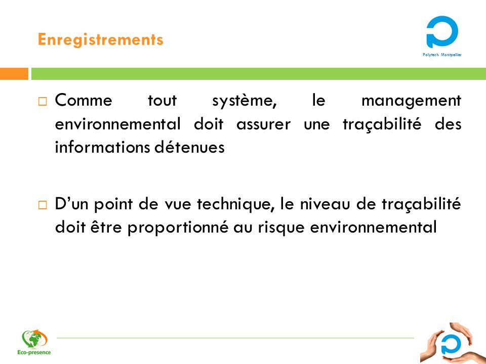 Enregistrements Comme tout système, le management environnemental doit assurer une traçabilité des informations détenues.